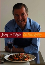 Jacques Pepin: Fast Food My Way Volume 1